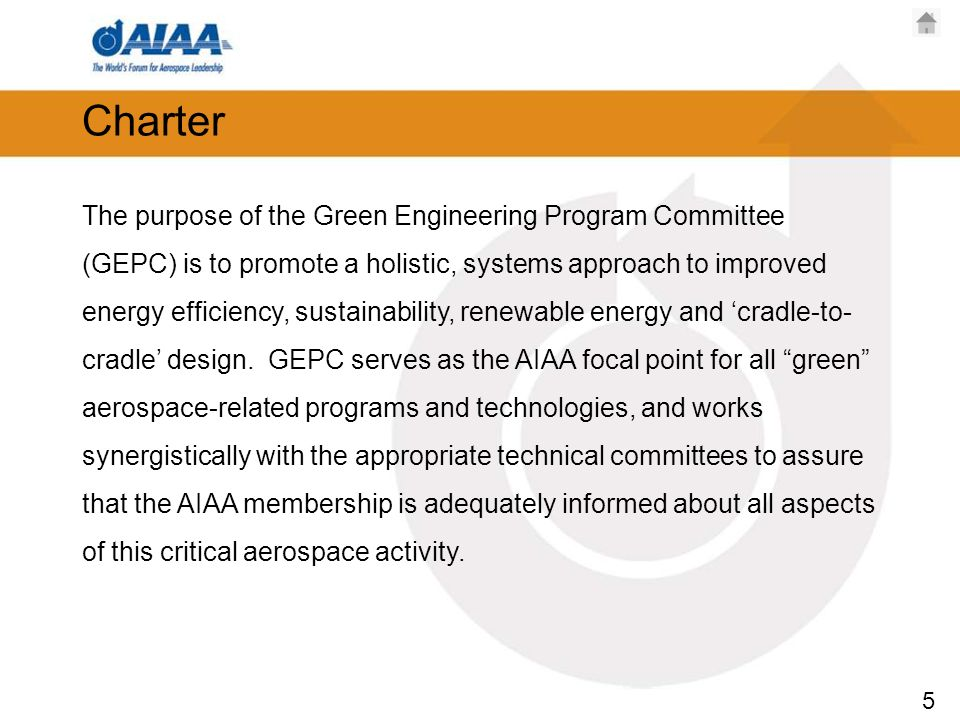 5 Charter The purpose of the Green Engineering Program Committee (GEPC) is to promote a holistic, systems approach to improved energy efficiency, sustainability, renewable energy and cradle-to- cradle design.