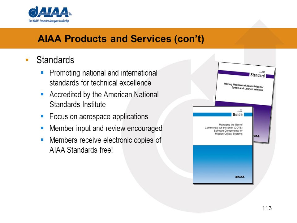 113 AIAA Products and Services (cont) Standards Promoting national and international standards for technical excellence Accredited by the American Nat