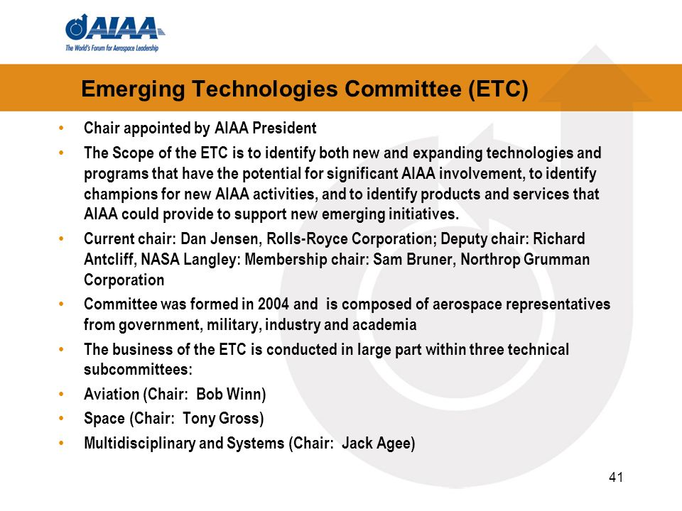 Emerging Technologies Committee (ETC) Chair appointed by AIAA President The Scope of the ETC is to identify both new and expanding technologies and pr