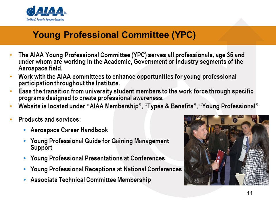 44 Young Professional Committee (YPC) The AIAA Young Professional Committee (YPC) serves all professionals, age 35 and under whom are working in the A