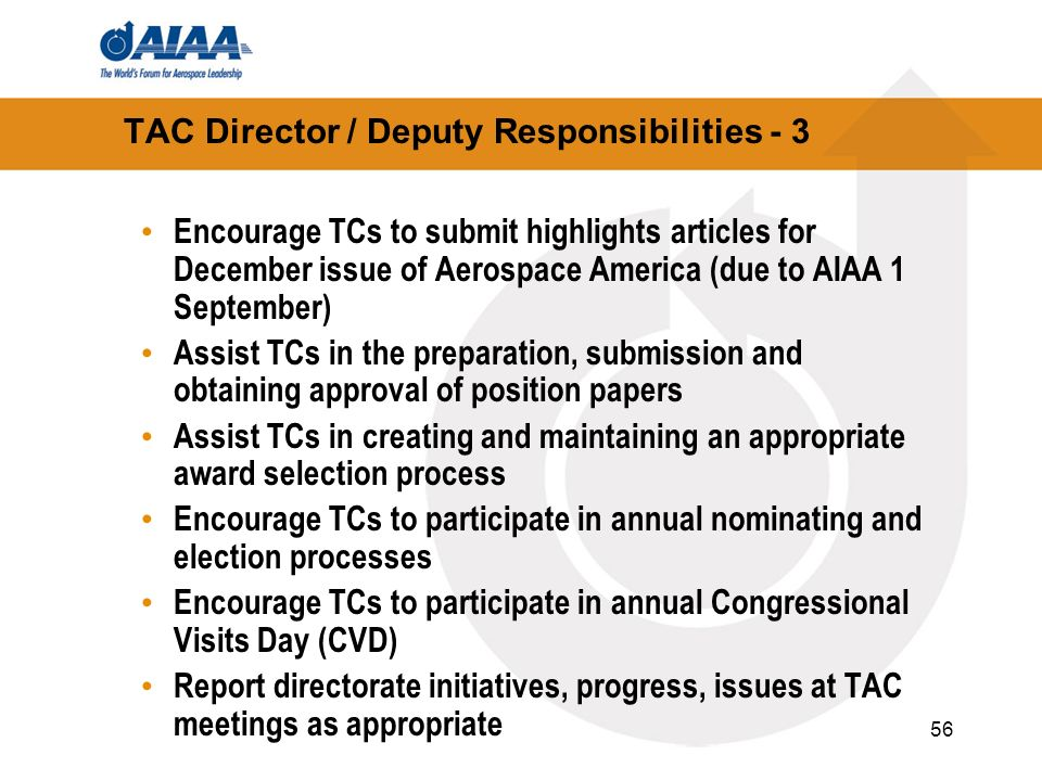 56 TAC Director / Deputy Responsibilities - 3 Encourage TCs to submit highlights articles for December issue of Aerospace America (due to AIAA 1 Septe
