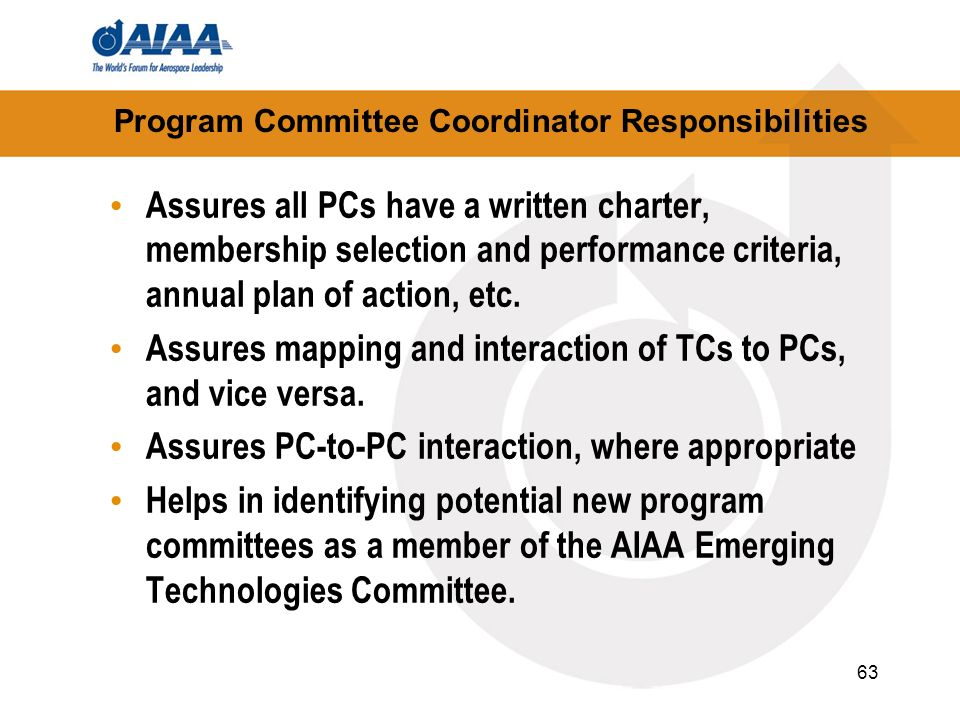 63 Program Committee Coordinator Responsibilities Assures all PCs have a written charter, membership selection and performance criteria, annual plan o