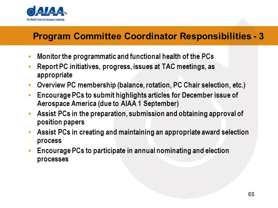 65 Program Committee Coordinator Responsibilities - 3 Monitor the programmatic and functional health of the PCs Report PC initiatives, progress, issue