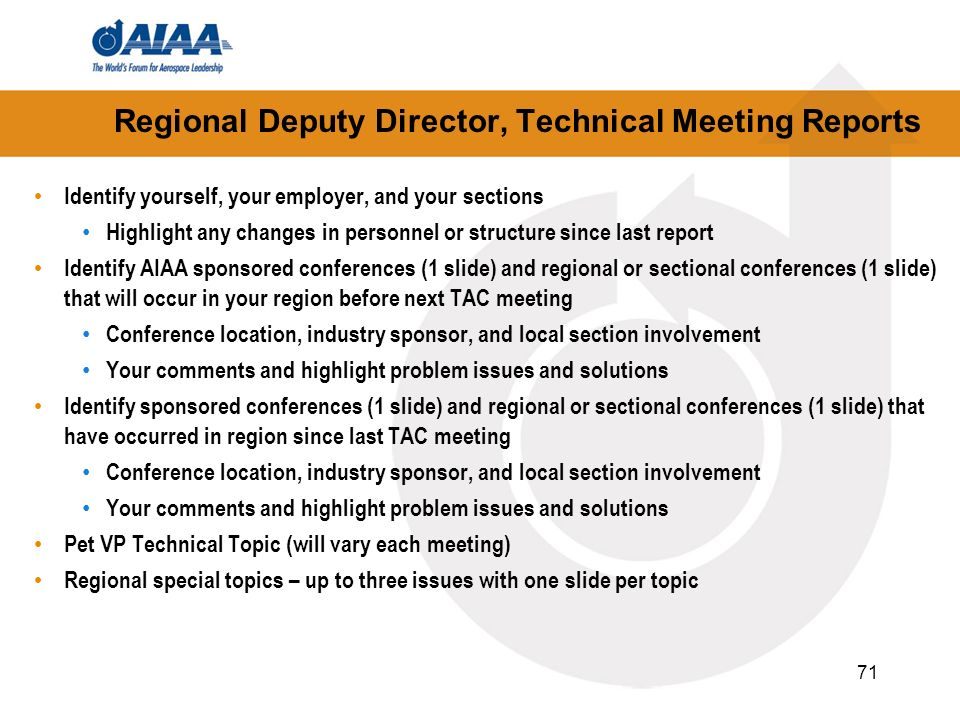 71 Regional Deputy Director, Technical Meeting Reports Identify yourself, your employer, and your sections Highlight any changes in personnel or struc