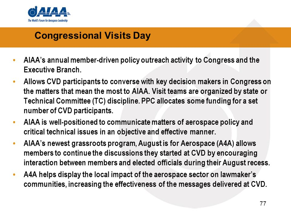 77 Congressional Visits Day AIAAs annual member-driven policy outreach activity to Congress and the Executive Branch. Allows CVD participants to conve