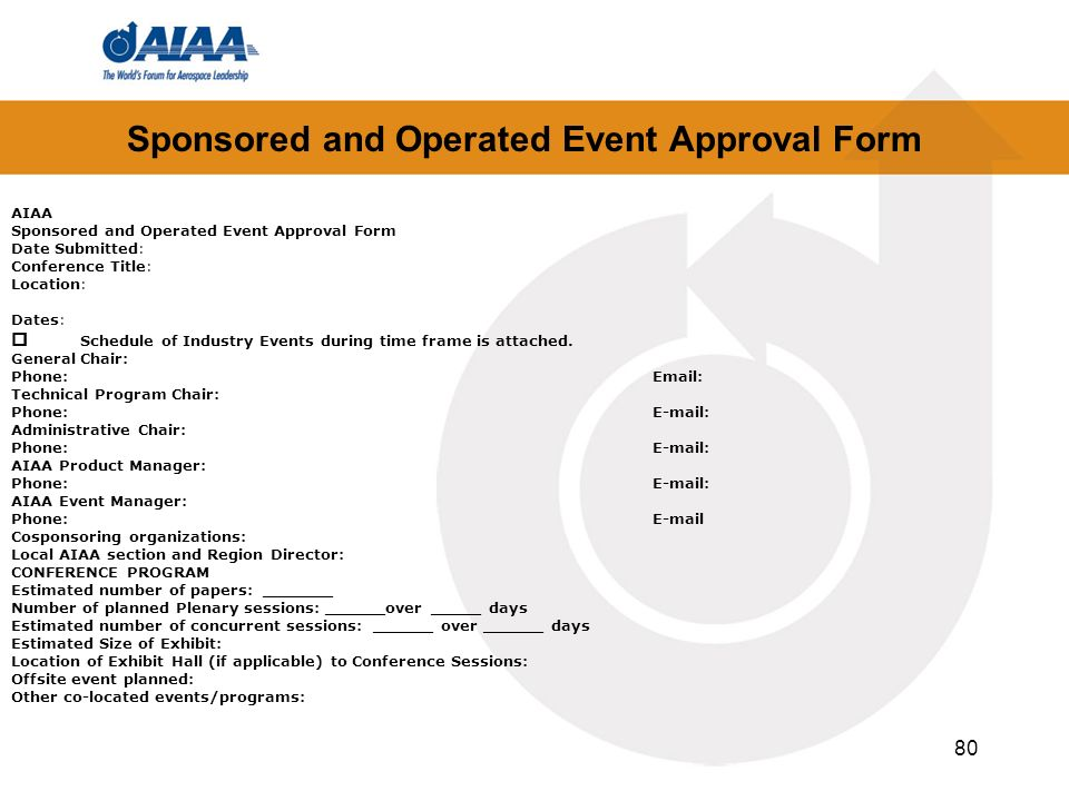Sponsored and Operated Event Approval Form 80 AIAA Sponsored and Operated Event Approval Form Date Submitted: Conference Title: Location: Dates: o Sch