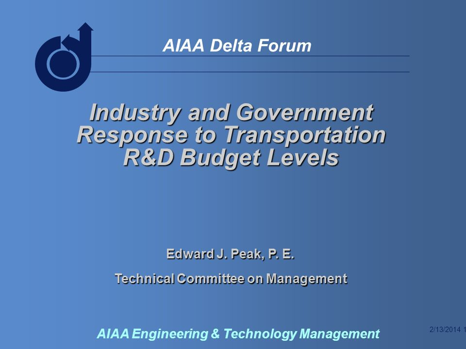 2/13/2014 2 AIAA Delta Forum AIAA Engineering & Technology Management Transportation R&D Budgets Looking narrowly at aerospace as transportation…the first A in NASA Transportation as key to success –In business –In war –E-business?