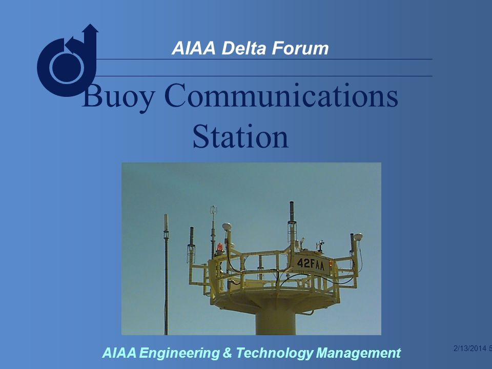 2/13/2014 5 AIAA Delta Forum AIAA Engineering & Technology Management Buoy Communications Station