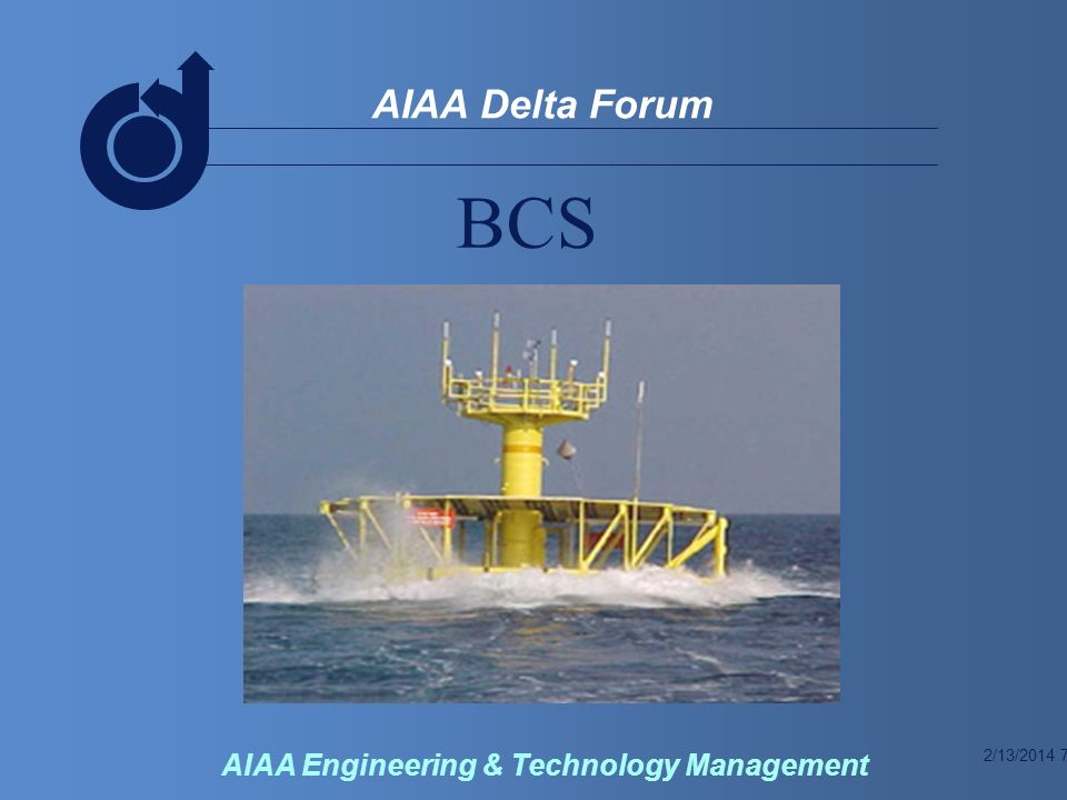 2/13/2014 7 AIAA Delta Forum AIAA Engineering & Technology Management BCS