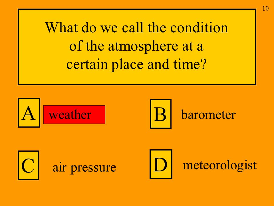 What do we call the condition of the atmosphere at a certain place and time.
