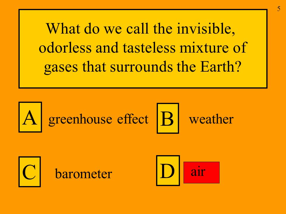 What do we call the invisible, odorless and tasteless mixture of gases that surrounds the Earth.