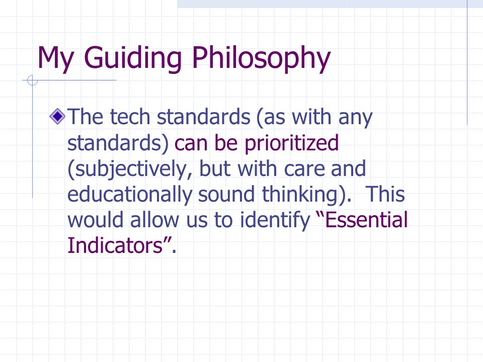 My Guiding Philosophy The tech standards (as with any standards) can be prioritized (subjectively, but with care and educationally sound thinking).