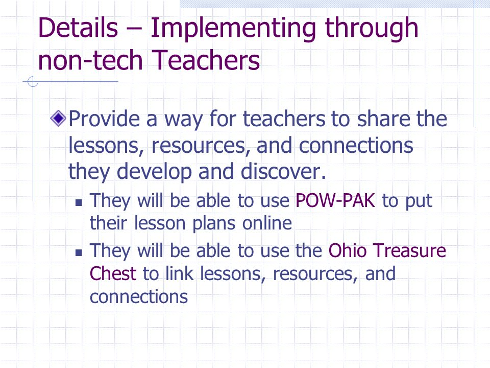 Details – Implementing through non-tech Teachers Provide a way for teachers to share the lessons, resources, and connections they develop and discover.