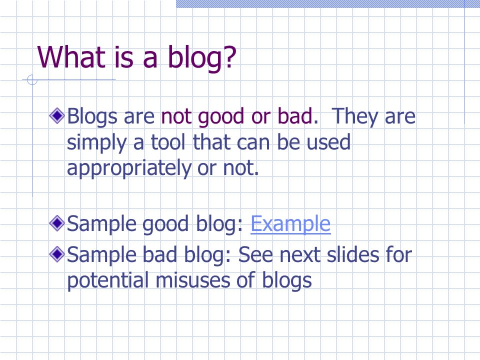 What is a blog. Blogs are not good or bad.