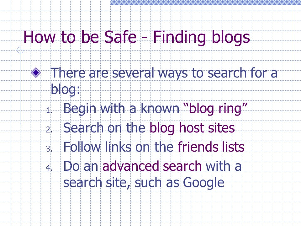How to be Safe - Finding blogs There are several ways to search for a blog: 1.