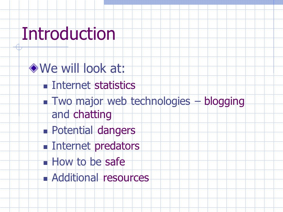 How to be Safe Talk to your children Take time to speak with them about blogs and chatting in specific and Internet safety in general.