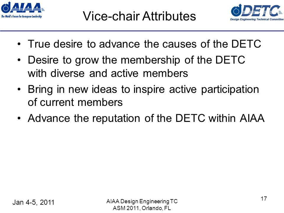 Jan 4-5, 2011 Vice-chair Attributes True desire to advance the causes of the DETC Desire to grow the membership of the DETC with diverse and active me