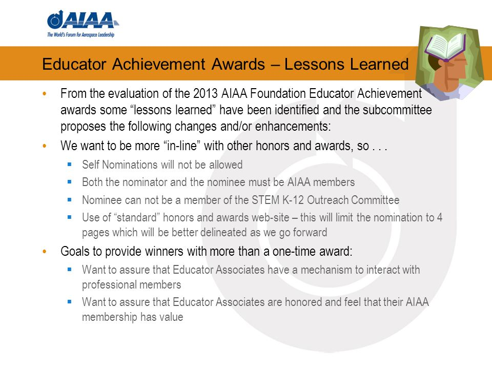 Educator Achievement Awards – Lessons Learned From the evaluation of the 2013 AIAA Foundation Educator Achievement awards some lessons learned have be