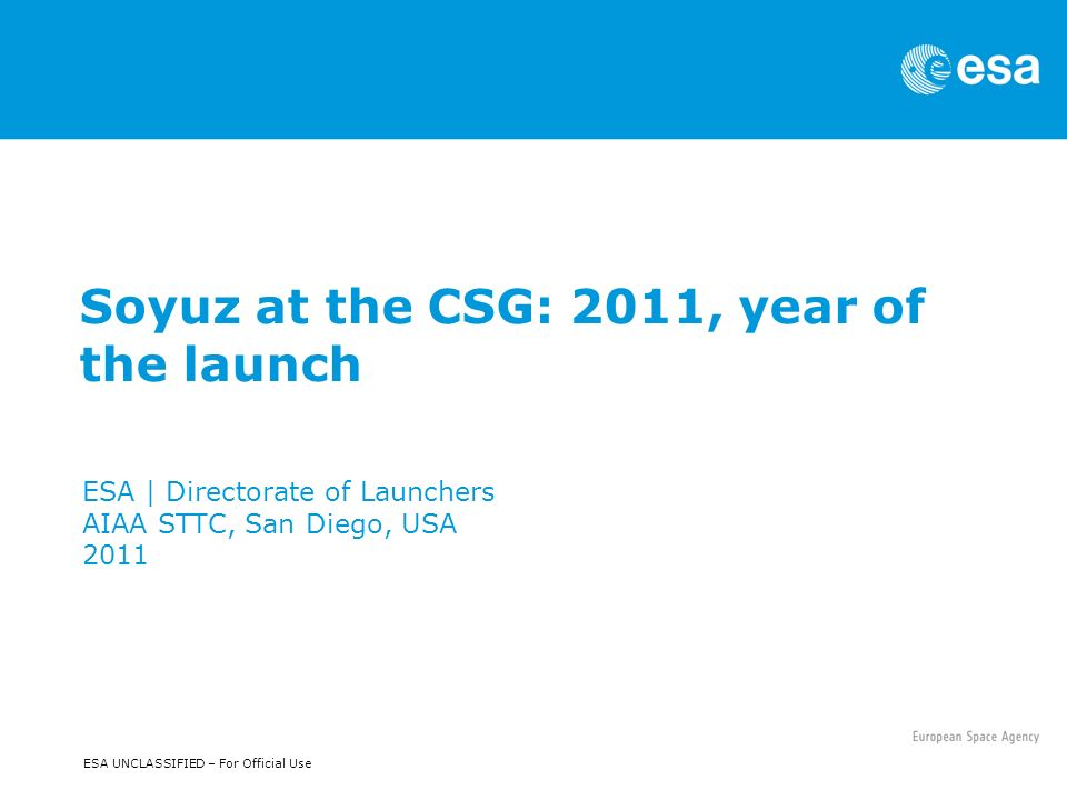 Soyuz at the CSG | ESA | Directorate of Launchers | AIAA STTC, San Diego, USA | 2011 | Slide 12 ESA UNCLASSIFIED – For Official Use Soyuz launch complex