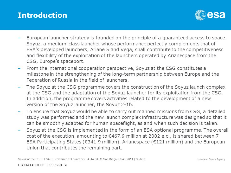 Soyuz at the CSG | ESA | Directorate of Launchers | AIAA STTC, San Diego, USA | 2011 | Slide 14 ESA UNCLASSIFIED – For Official Use Technical qualification –Leaded by CNES, and performed along with its European and Russian partners, the technical qualification started in May 2010.
