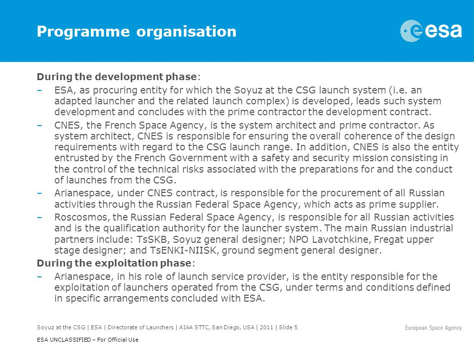 Soyuz at the CSG | ESA | Directorate of Launchers | AIAA STTC, San Diego, USA | 2011 | Slide 6 ESA UNCLASSIFIED – For Official Use CSG, Europes spaceport