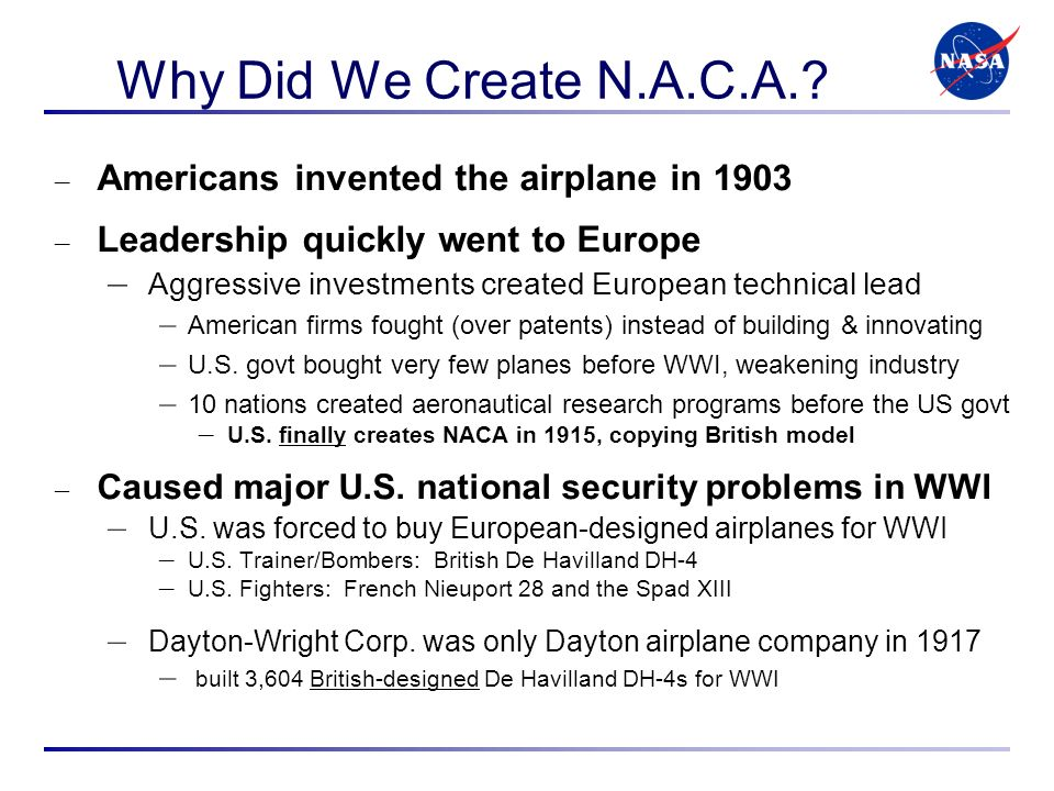 Why Did We Create N.A.C.A.? – Americans invented the airplane in 1903 – Leadership quickly went to Europe – Aggressive investments created European te