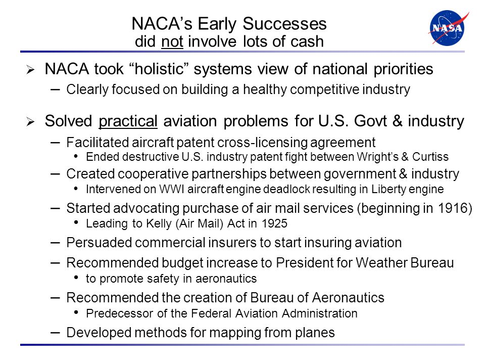 NACAs Early Successes did not involve lots of cash NACA took holistic systems view of national priorities – Clearly focused on building a healthy competitive industry Solved practical aviation problems for U.S.