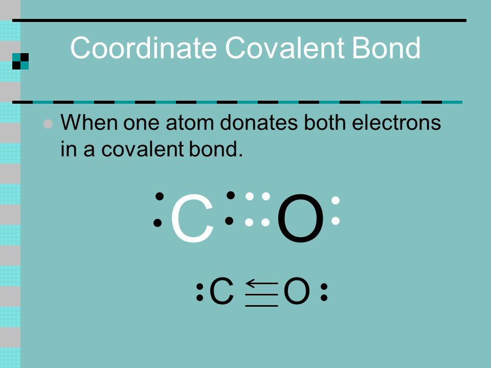 Coordinate Covalent Bond l When one atom donates both electrons in a covalent bond. OC OC
