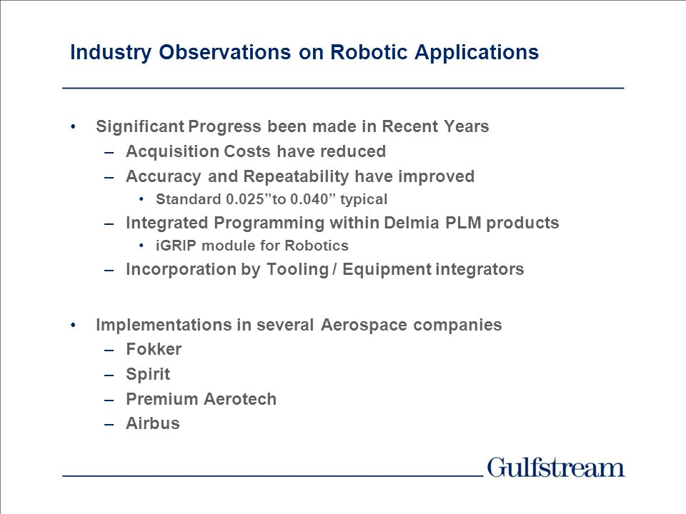 Robotics Actively Benchmarking use of Robotics in Aerospace over last 3 years by Advanced Manufacturing team Discussions and site visits with Robotic
