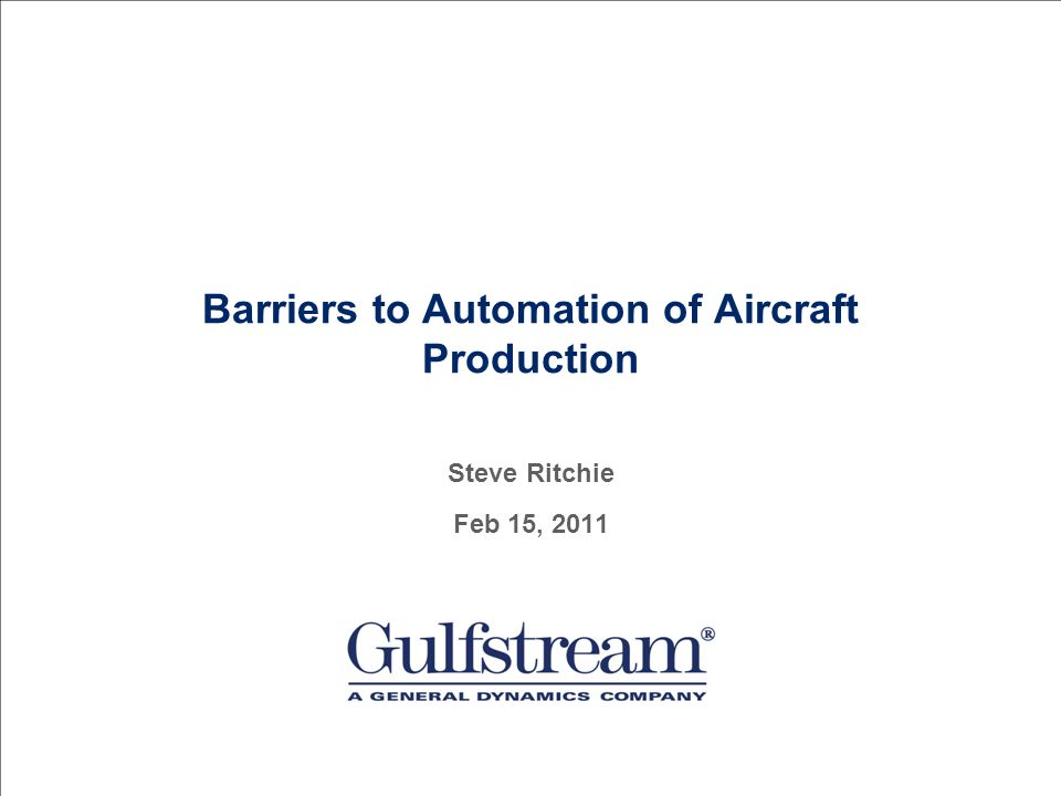 Barriers to Automation of Aircraft Production Steve Ritchie Feb 15, 2011