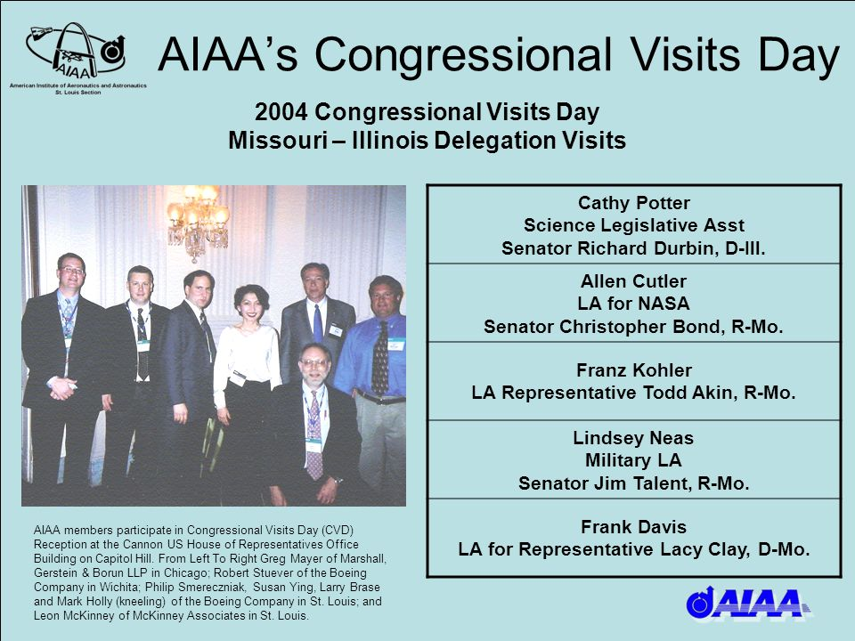 AIAAs Congressional Visits Day 2004 Congressional Visits Day Missouri – Illinois Delegation Visits AIAA members participate in Congressional Visits Da