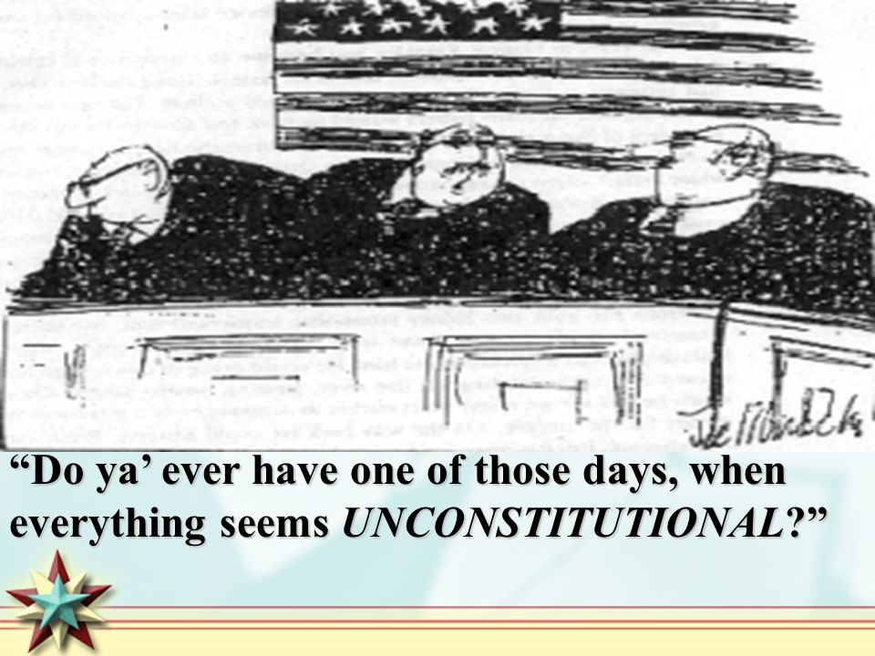Do ya ever have one of those days, when everything seems UNCONSTITUTIONAL?