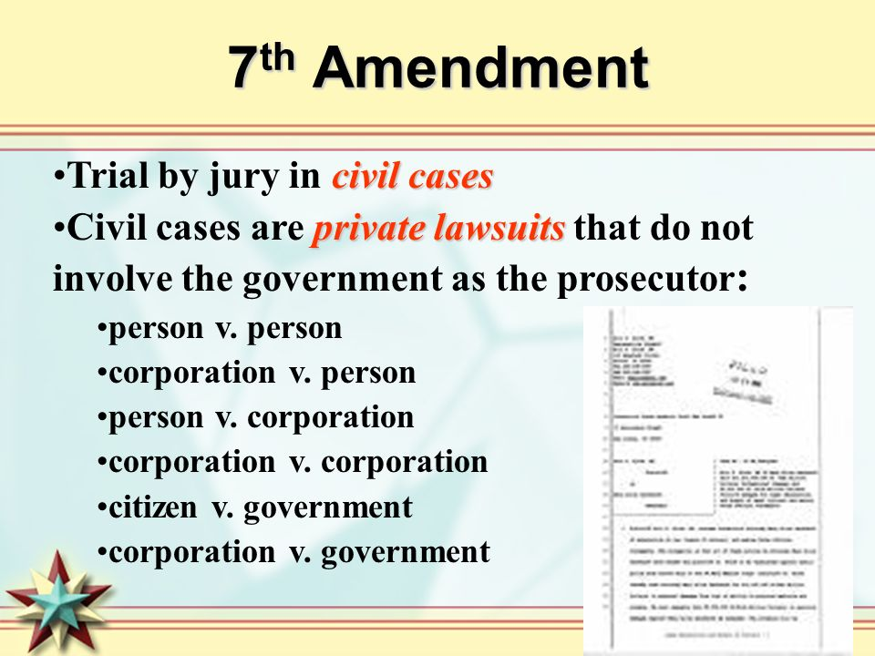 7 th Amendment civil casesTrial by jury in civil cases private lawsuitsCivil cases are private lawsuits that do not involve the government as the prosecutor : person v.