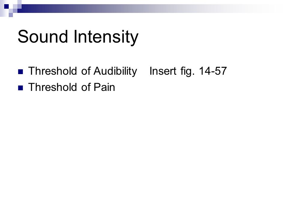Sound Intensity Threshold of Audibility Threshold of Pain Insert fig. 14-57
