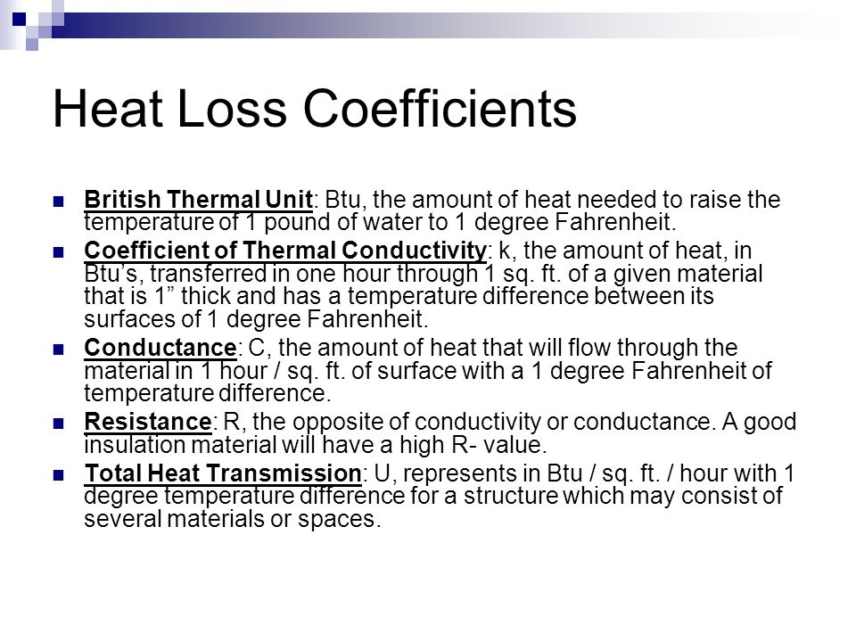 Heat Loss Coefficients British Thermal Unit: Btu, the amount of heat needed to raise the temperature of 1 pound of water to 1 degree Fahrenheit.