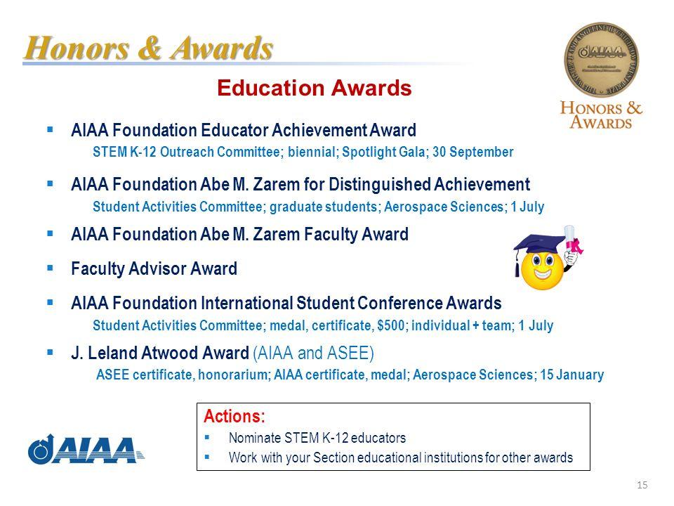 15 Education Awards AIAA Foundation Educator Achievement Award STEM K-12 Outreach Committee; biennial; Spotlight Gala; 30 September AIAA Foundation Ab