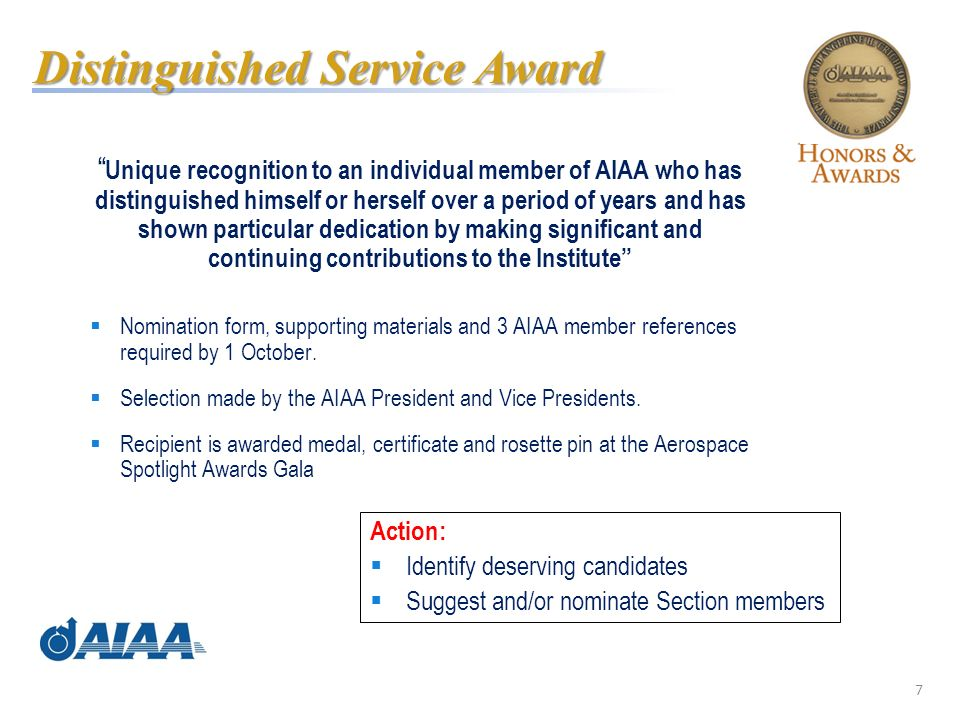 7 Unique recognition to an individual member of AIAA who has distinguished himself or herself over a period of years and has shown particular dedication by making significant and continuing contributions to the Institute Nomination form, supporting materials and 3 AIAA member references required by 1 October.