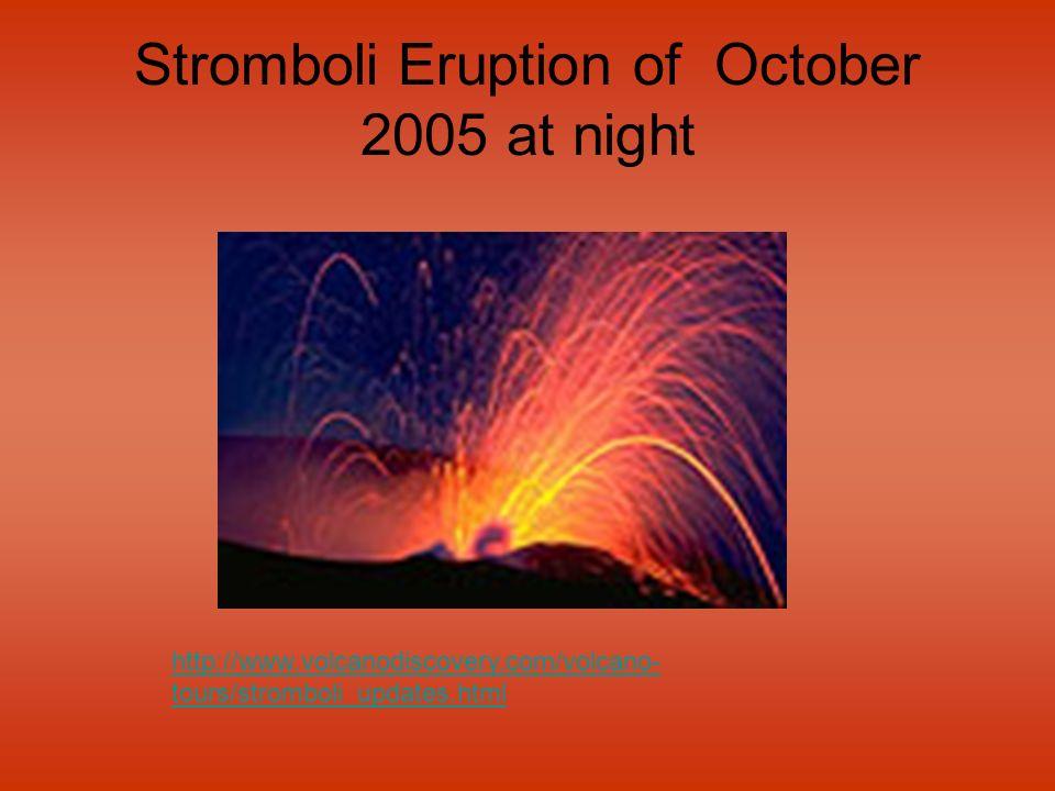 Stromboli Eruption of October 2005 at night http://www.volcanodiscovery.com/volcano- tours/stromboli_updates.html
