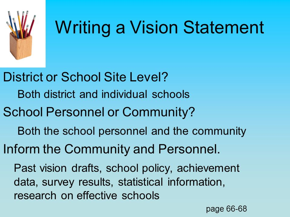 Writing a Vision Statement District or School Site Level? Both district and individual schools School Personnel or Community? Both the school personne