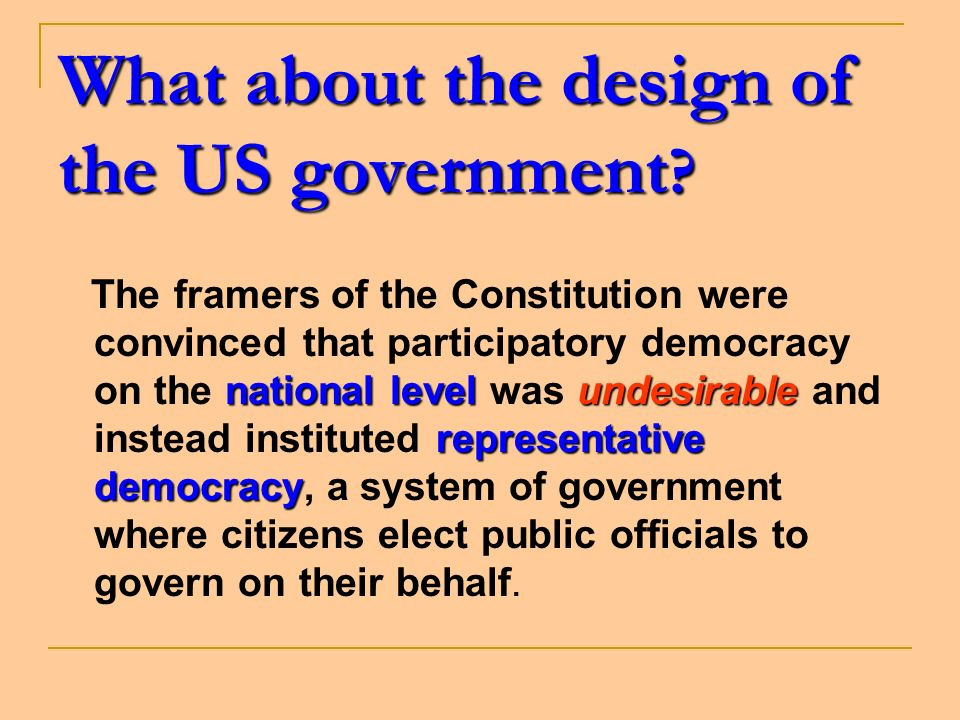 What about the design of the US government ? national levelundesirable representative democracy The framers of the Constitution were convinced that pa