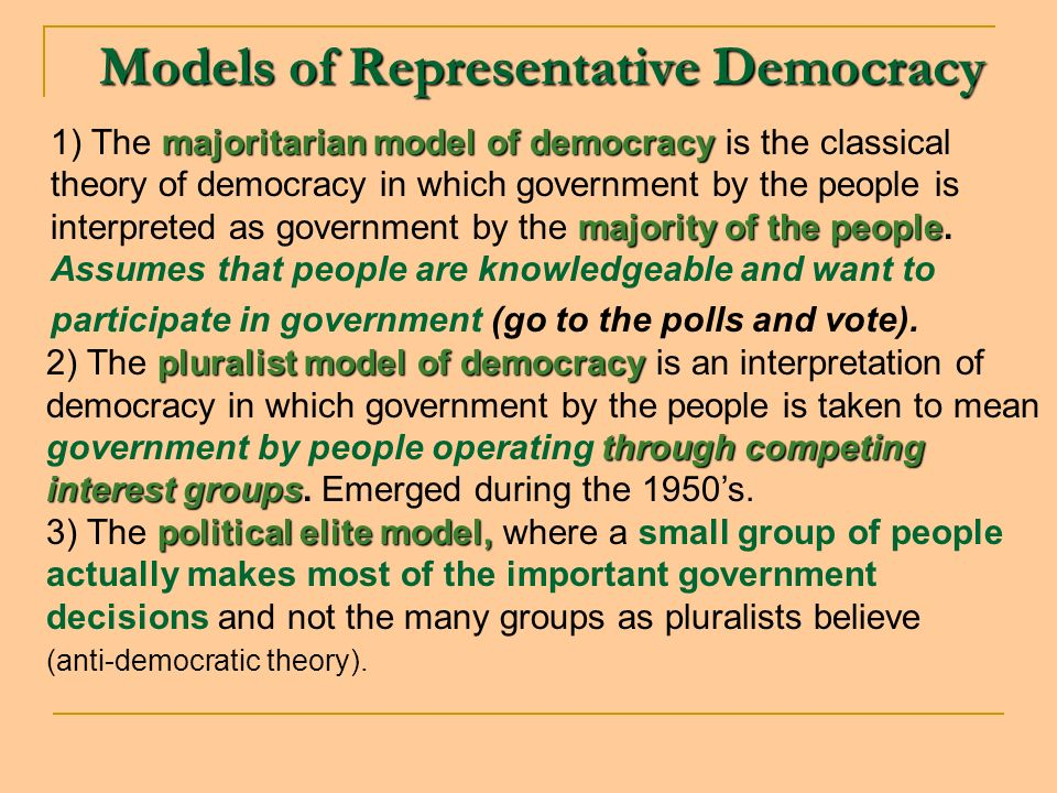 Models of Representative Democracy majoritarian model of democracy majority of the people 1) The majoritarian model of democracy is the classical theory of democracy in which government by the people is interpreted as government by the majority of the people.