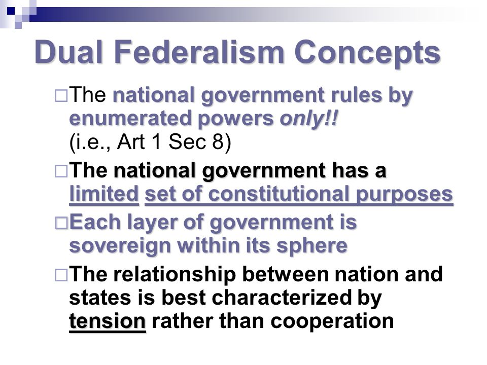 Dual Federalism Concepts national government rules by enumerated powersonly!.