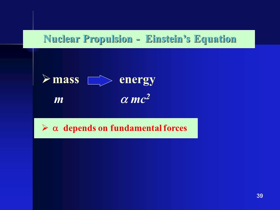 39 NP Nuclear Energy mass energy m mc 2 depends on fundamental forces Nuclear Propulsion - Einsteins Equation