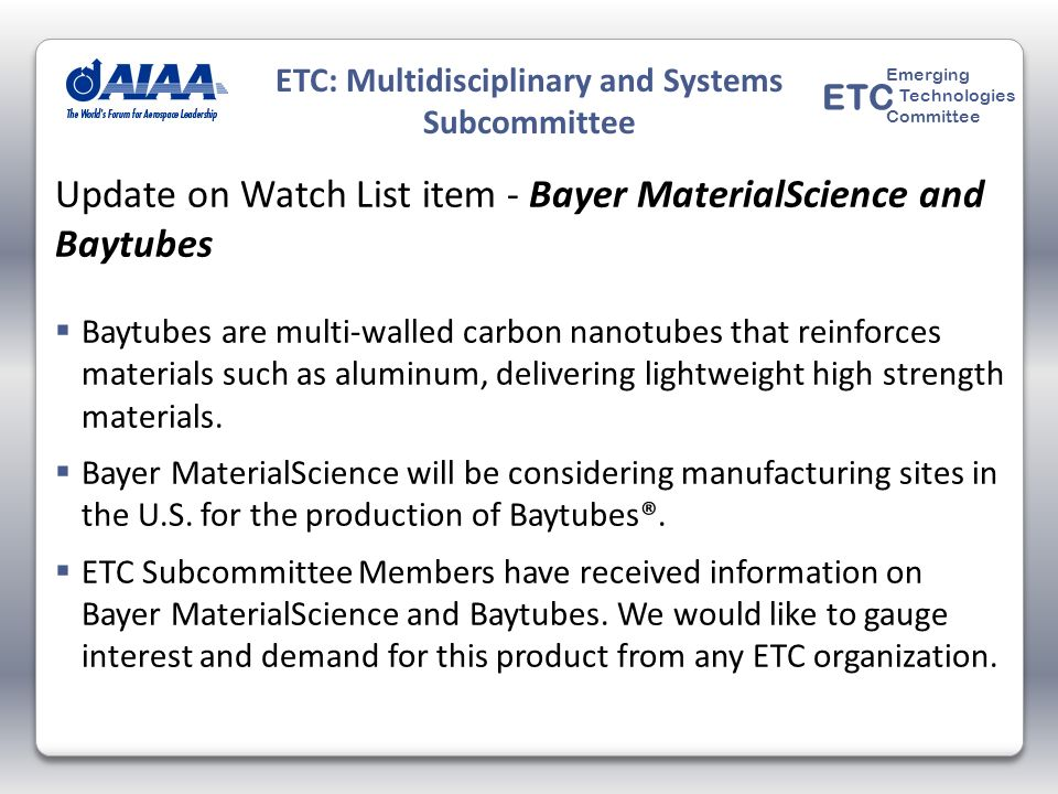 Update on Watch List item - Bayer MaterialScience and Baytubes Baytubes are multi-walled carbon nanotubes that reinforces materials such as aluminum, delivering lightweight high strength materials.