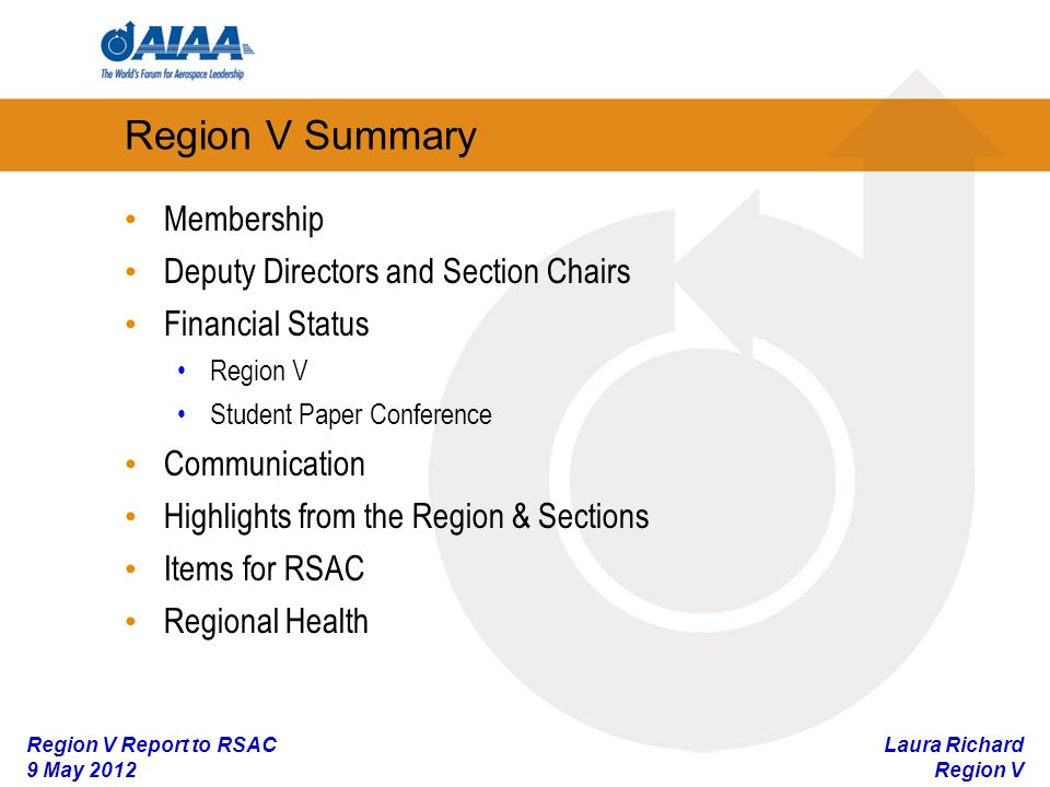 Laura Richard Region V Region V Report to RSAC 9 May 2012 Membership Deputy Directors and Section Chairs Financial Status Region V Student Paper Conference Communication Highlights from the Region & Sections Items for RSAC Regional Health Region V Summary