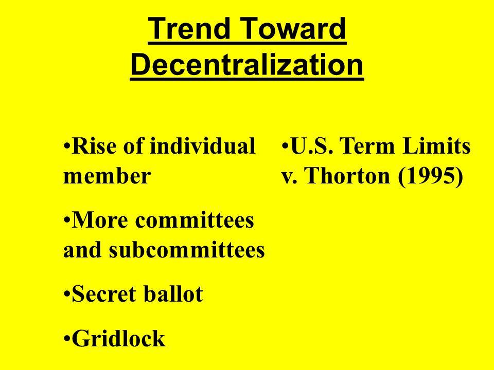 Trend Toward Decentralization Rise of individual member More committees and subcommittees Secret ballot Gridlock U.S.