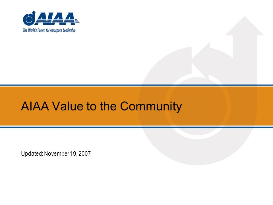 AIAA Value to the Community Updated: November 19, 2007