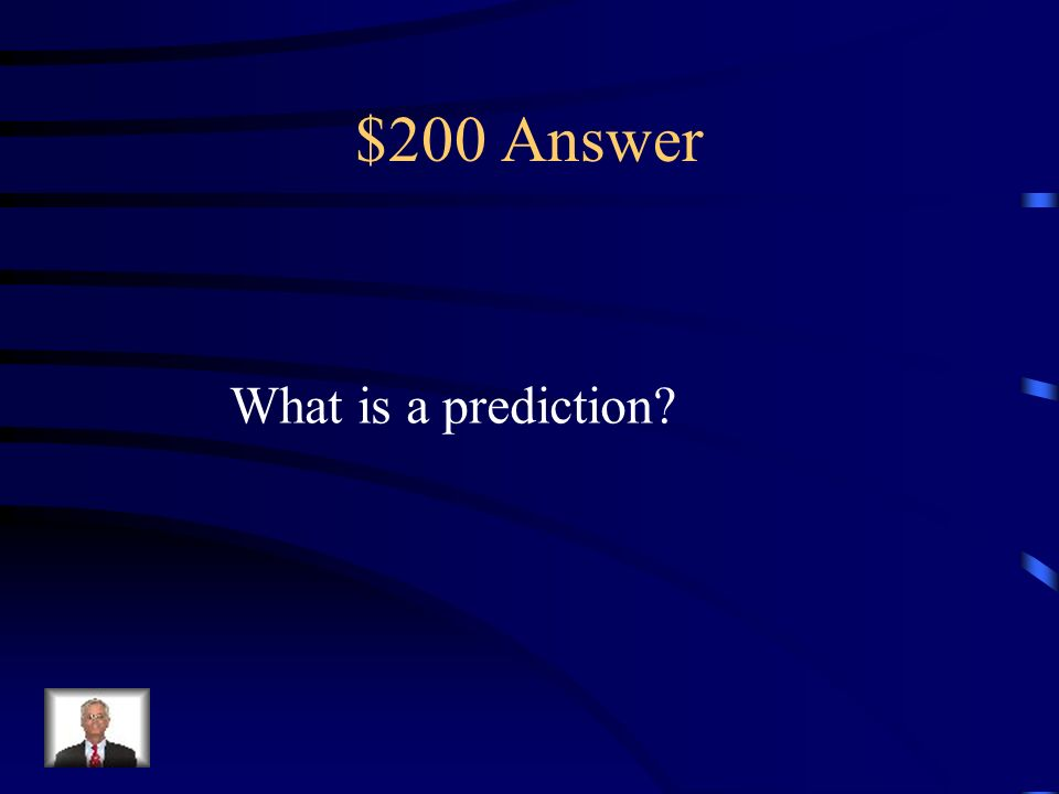 $200 Answer What is a prediction?