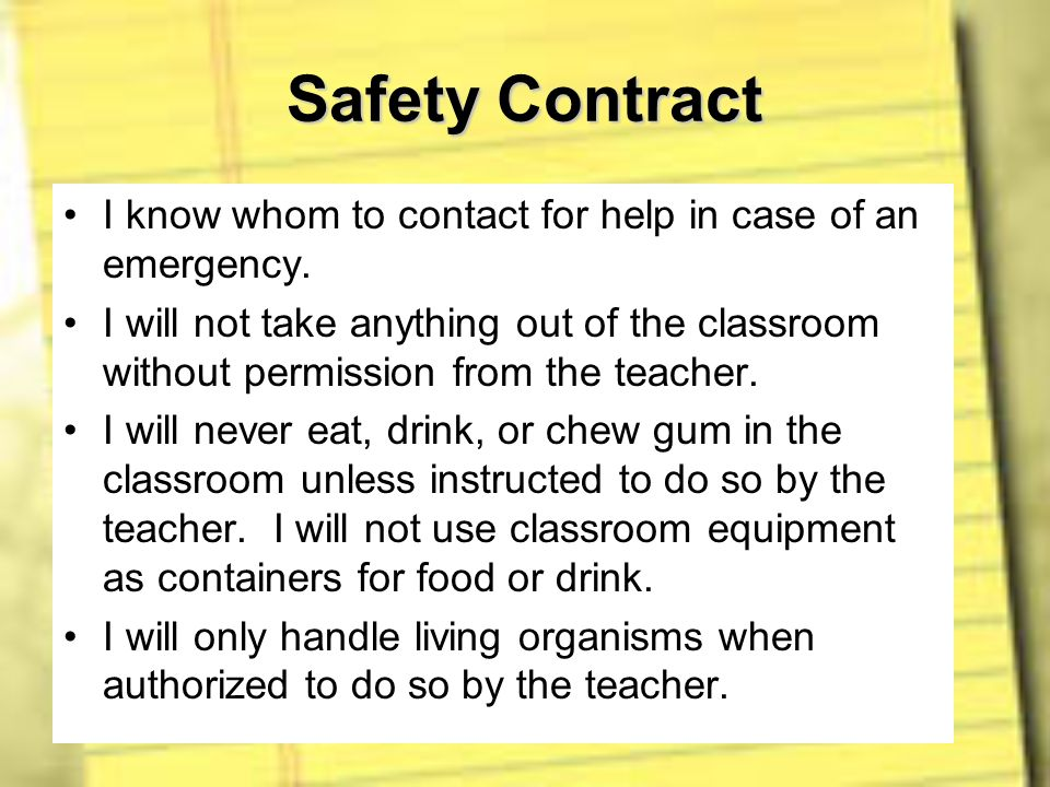 Safety Contract I know whom to contact for help in case of an emergency. I will not take anything out of the classroom without permission from the tea