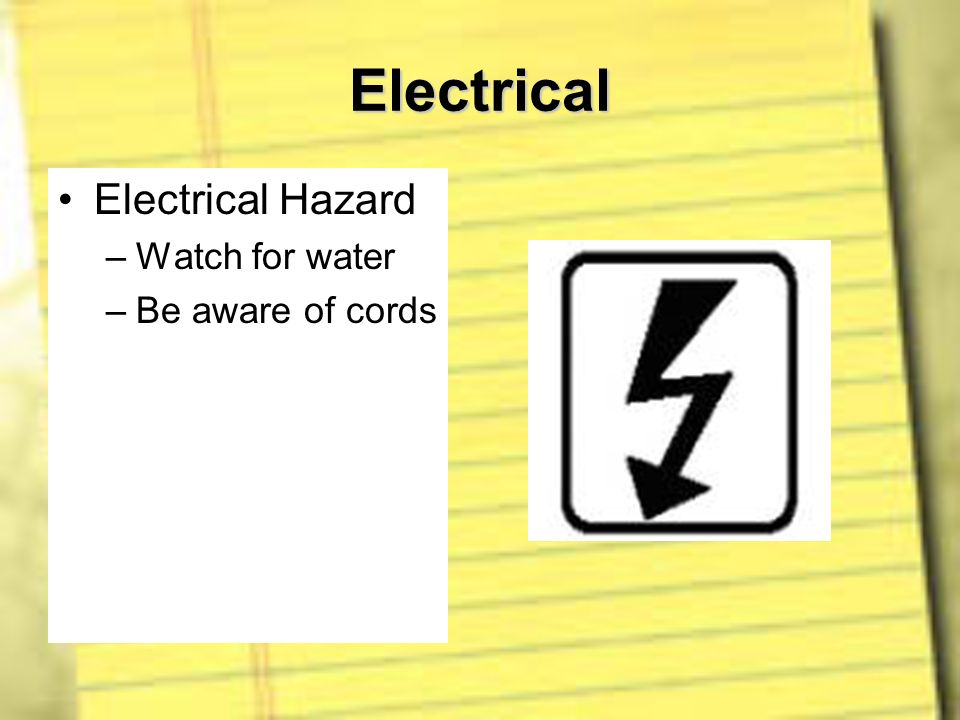 Electrical Electrical Hazard –Watch for water –Be aware of cords